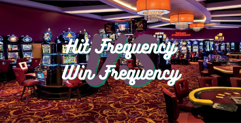การเล่นสล็อตออนไลน์กับ Hit Frequency และ Win Frequency